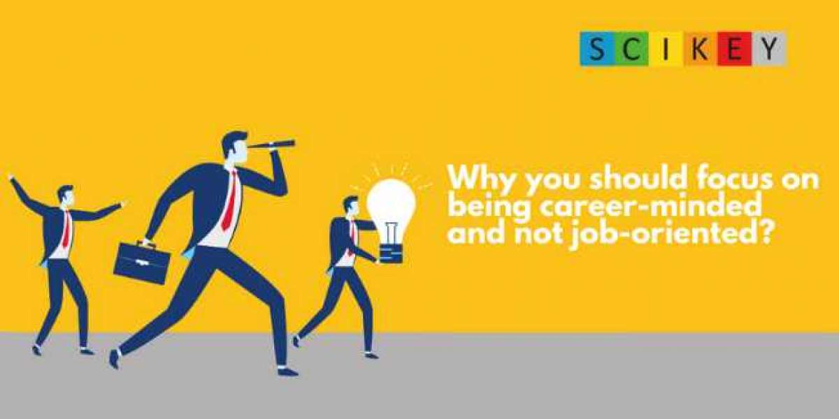 Why you should focus on being career-minded and not job-oriented