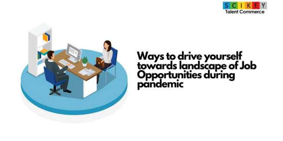 Ways to drive yourself towards landscape of Job Opportunities during pandemic