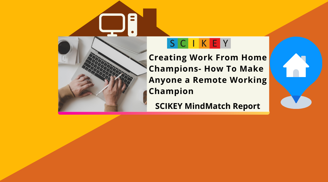 SCIKEY MindMatch Report: Creating Work From Home Champions - How To Make Anyone a Remote Working Champion