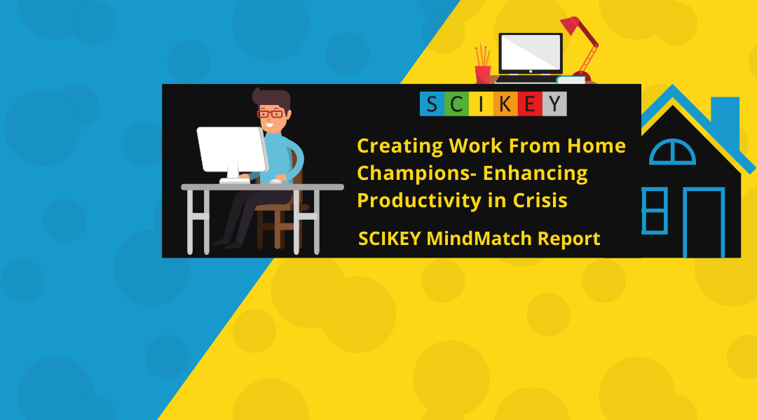 SCIKEY MindMatch Report: Creating Work From Home Champions- Enhancing Productivity in Crisis